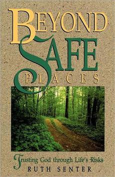 Beyond Safe Places and Easy Answers: Trusting God Through Lifes Risks  by  Ruth Senter