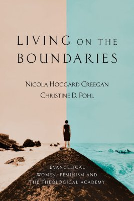 Living on the Boundaries: Evangelical Women, Feminism and the Theological Academy Nicola Hoggard Creegan