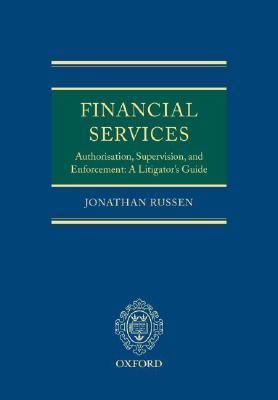 Financial Services: Authorisation, Supervision and Enforcement: A Litigators Guide  by  Jonathan Russen