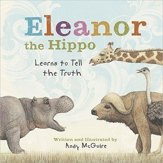 Eleanor the Hippo Learns to Tell the Truth  by  Andy McGuire