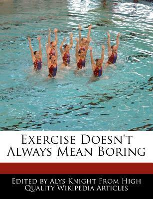 Exercise Doesnt Always Mean Boring  by  Alys Knight