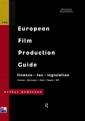 The European Film Production Guide: Finance - Tax - Legislation France - Germany - Italy - Spain - UK Arthur Andersen LLP