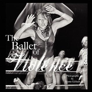 Ballet of Violence Monte Gerlach