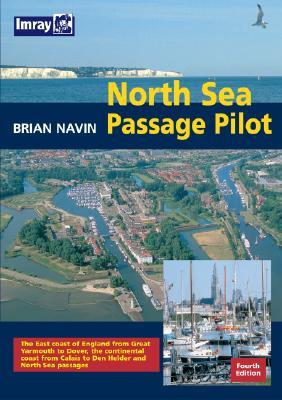 North Sea Passage Pilot: The East Coast of England from Yarmouth to Dover, the Continental Coast from Calais to Den Helder and North Sea Passages  by  Brian Navin