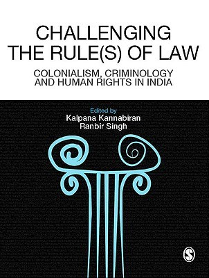 Challenging the Rules(s) of Law: Colonialism, Criminology and Human Rights in India  by  Kalpana Kannabiran