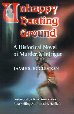 Unhappy Hunting Ground: A Historical Novel of Murder & Intrigue Jamie S. Eccleston