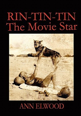 Rin-Tin-Tin: The Movie Star  by  Ann Elwood