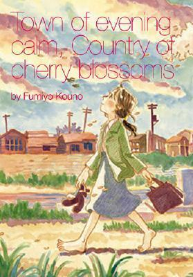 Town of Evening Calm, Country of Cherry Blossoms Fumiyo Kouno