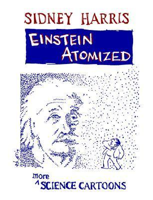Einstein Atomized: More Science Cartoons  by  Sidney Harris
