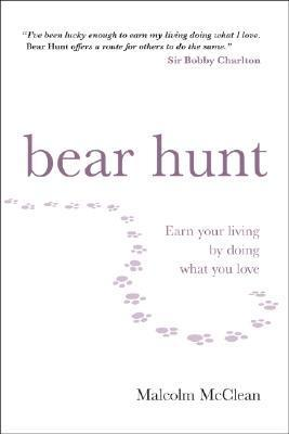 Bear Hunt: Earn Your Living  by  Doing What You Love by Malcolm McClean