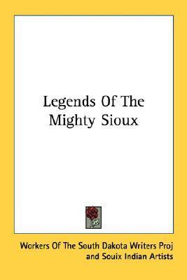 Legends of the Mighty Sioux  by  Workers of the South Dakota Writers Proj