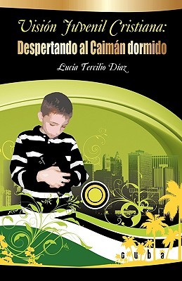 Vision cuvenil cristiana: Despertando al caimán dormido  by  Lucía Tercilio Díaz
