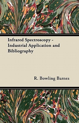 Infrared Spectroscopy - Industrial Application and Bibliography  by  R. Bowling Barnes