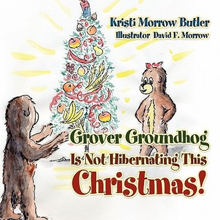 Grover Groundhog Is Not Hibernating This Christmas!  by  Kristi Morrow Butler