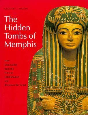 The Hidden Tombs of Memphis: New Discoveries from the Time of Tutankhamun and Ramesses the Great  by  Geoffrey Thorndike Martin