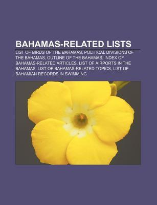 Bahamas-Related Lists: List of Birds of the Bahamas, Political Divisions of the Bahamas, Outline of the Bahamas Source Wikipedia