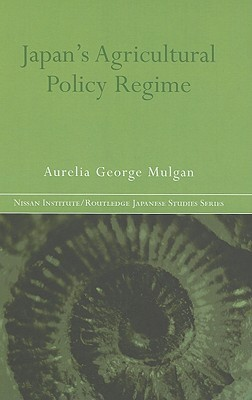 Japans Agricultural Policy Regime Aurelia George Mulgan