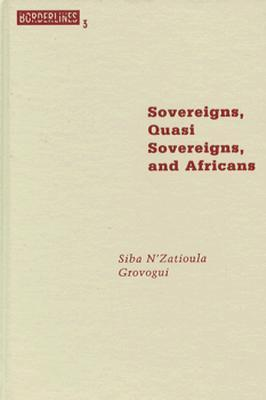 Sovereigns, Quasi Sovereigns, and Africans: Race and Self-Determination in International Law Siba NZatioula Grovogui