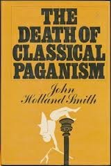 The Death Of Classical Paganism John Holland Smith