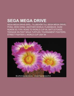 Sega Mega Drive: Sega Mega Drive-Spel, Tillbeh R Till Sega Mega Drive, Pong, Zero Wing, Another World, Flashback, Duke Nukem 3D  by  Source Wikipedia