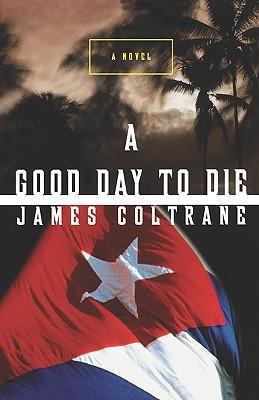 A Good Day to Die James Coltrane (Stewart O´Nan)
