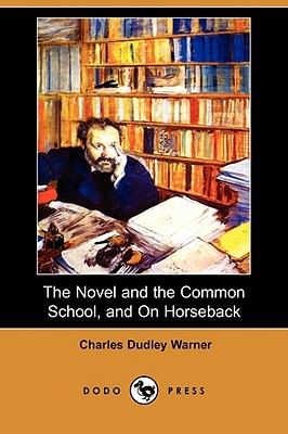 The Novel And The Common School, And On Horseback  by  Charles Dudley Warner