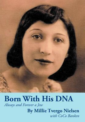 Born with His DNA: Always and Forever a Jew  by  Millie Tvergo Nielsen