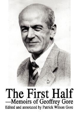 The First Half: Memoirs of Geoffrey Gore  by  Geoffrey Gore