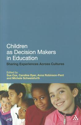 Children as Decision Makers in Education: Sharing Experiences Across Cultures  by  Caroline Dyer