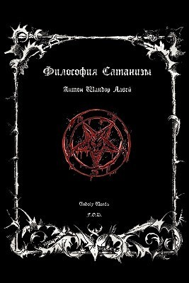 Philosophy of Satanism  by  Anton Szandor LaVey