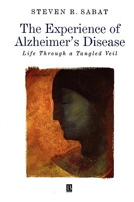 The Experience of Alzheimers Disease: Life Through a Tangled Web Steven Sabat
