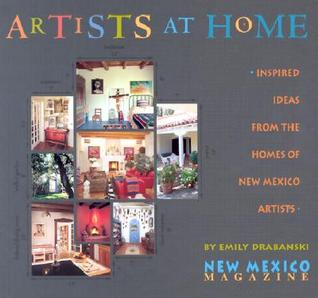 Artists at Home: Inspired Ideas from the Homes of New Mexico Artists  by  Emily Drabanski