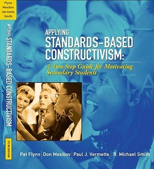 Applying Standards-Based Constructivism :  A Two-Step Guide for Motivating Elementary Students  by  Pat  Flynn