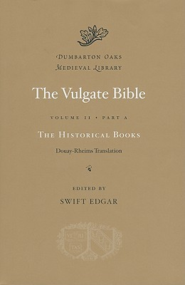 The Vulgate Bible, Volume IIA: The Historical Books: Douay-Rheims Translation  by  Swift Edgar