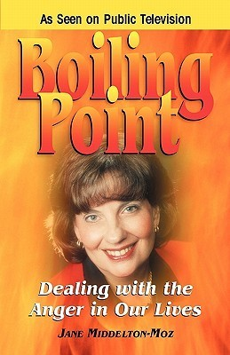 Boiling Point: Dealing with the Anger in Our Lives  by  Jane Middelton-Moz