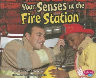 Your Senses at the Fire Station  by  Kimberly M. Hutmacher