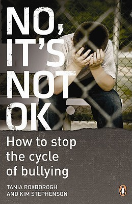 No, Its Not OK: How to Stop the Cycle of Bullying  by  Kim Stephenson