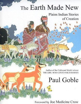 The Earth Made New: Plains Indian Stories of Creation  by  Paul Goble