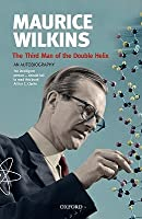 Maurice Wilkins: The Third Man of the Double Helix, an Autobiography Maurice Wilkins