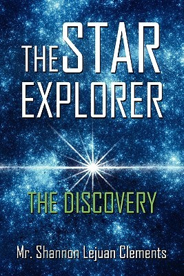 The Star Explorer: The Discovery  by  Shannon Lejuan Clements