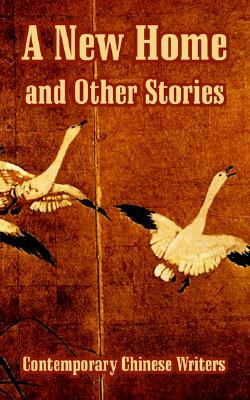 A New Home and Other Stories Chinese Wr Contemporary Chinese Writers