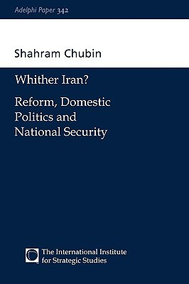 Wither Iran?: Reform, Domestic Politics and National Security  by  Shahram Chubin