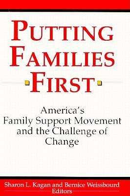 Putting Families First: Americas Family Support Movement and the Challenge of Change Sharon L. Kagan