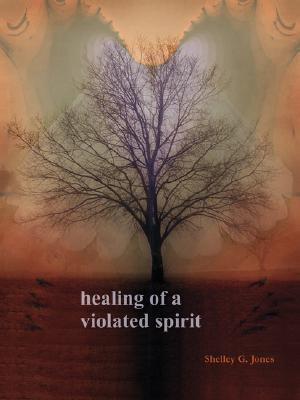 Healing of a Violated Spirit Shelley G. Jones