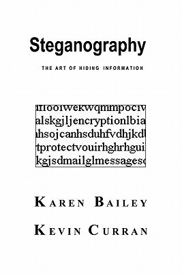Steganography. The Art of Hiding Information  by  Karen Bailey