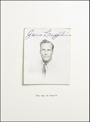 The Way It Wasnt: From the Files of James Laughlin  by  James Laughlin