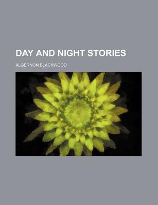 Day and Night Stories  by  Algernon Blackwood