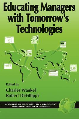 Educating Managers with Tomorrows Technologies  by  Charles Wankel