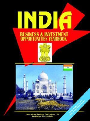 India Business and Investment Opportunities Yearbook USA International Business Publications