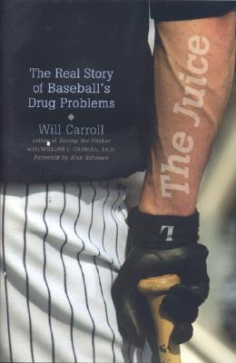 The Juice: The Real Story of Baseballs Drug Problems Will Carroll